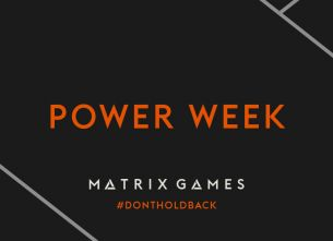 MATRIX GAMES – POWER WEEK!